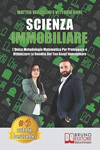 Scienza Immobiliare: L'Unica Metodologia Matematica Per Proteggere e Ottimizzare la Rendita Del Tuo Asset Immobiliare