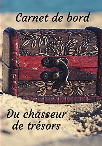 Carnet de Bord du Chasseur de Trésor: Pour les passionnés de détection de métaux, 70 jours de prospection, pour noter toutes vos trouvailles