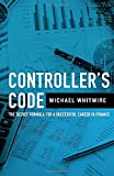 Controller's Code: The Secret Code to a Successful Career in Finance