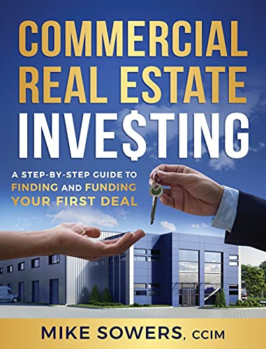 Commercial Real Estate Investing: A Step-by-Step Guide to Finding and Funding Your First Deal