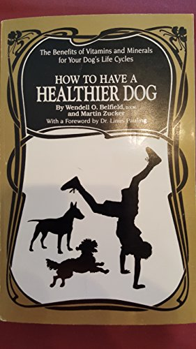 How to Have a Healthier Dog: The Benefits of Vitamins and Minerals for Your Dog's Life Cycles