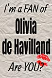 I'm a FAN of Olivia de Havilland Are YOU? creative writing lined journal: Promoting fandom and creativity through journaling…one day at a time (Actors)