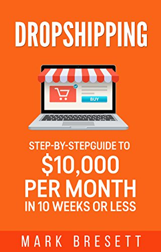 Dropshipping: Step-By-Step Guide to $10,000 per Month in 10 Weeks or Less (English Edition)