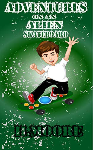 Adventures on an Alien Skateboard: A Thrilling Adventure for Kids Ages 9 to 12 (English Edition)