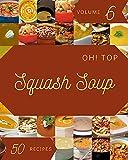 Oh! Top 50 Squash Soup Recipes Volume 6: More Than a Squash Soup Cookbook (English Edition)