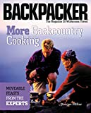 More Backcountry Cooking: Moveable Feasts from the Experts (Backpacker Magazine)