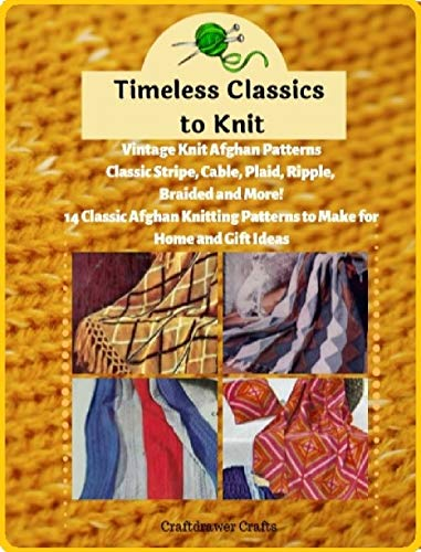 Timeless Classics to Knit Vintage Knit Afghan Patterns Classic Stripe, Cable, Plaid, Ripple, Braided and More! 14 Classic Afghan Knitting Patterns to Make for Home and Gift Ideas (English Edition)
