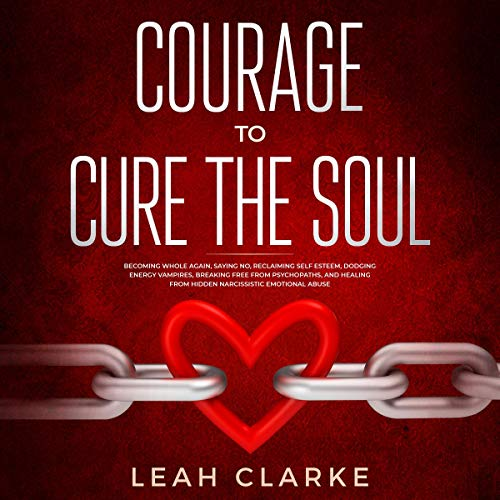 Courage to Cure the Soul audiobook cover art