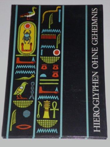 Hieroglyphen ohne Geheimnis. Eine Einführung in die Altägyptischen Schrift für Museumsbesucher und Ägyptentouristen