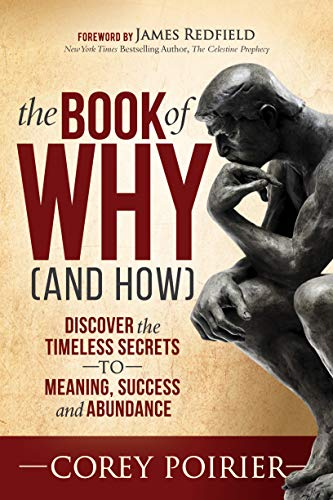 Book: The Book of WHY (and HOW) - Discover the Timeless Secrets to Meaning, Success and Abundance by Corey Poirier