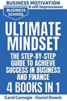 Ultimate Mindset - The Step by Step Guide to Achieve Success in Business and Finance: How to Use your Mind to Achieve your Dreams-Money Management