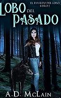 Lobo Del Pasado (El Espiritu Del Lobo Libro 1)
