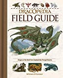 Dracopedia Field Guide: Dragons of the World from Amphipteridae through Wyvernae