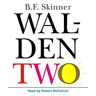 Walden Two                   By:                                                                                                                                 B. F. Skinner                               Narrated by:                                                                                                                                 Robert McCollum                      Length: 9 hrs and 25 mins     135 ratings     Overall 4.5