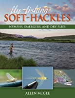 Fly-Fishing Soft-Hackles: Nymphs, Emergers, and Dry Flies