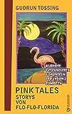 Pink Tales – Storys von Flo-Flo-Florida: Kuriose Geschichten von Inseln, Stränden & Sümpfen (Tossing Tales)