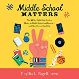 Middle School Matters: The 10 Key Skills Kids Need to Thrive in Middle School and Beyond - and How Parents Can Help