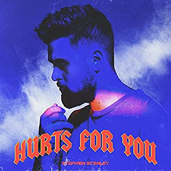 Hurts For You