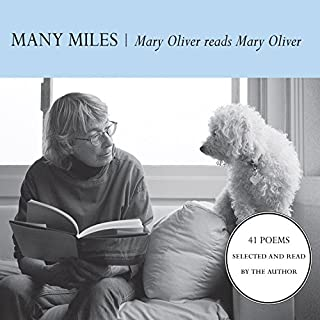Many Miles     Mary Oliver reads Mary Oliver              By:                                                                                                                                 Mary Oliver                               Narrated by:                                                                                                                                 Mary Oliver                      Length: 39 mins     85 ratings     Overall 4.9