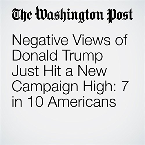 Negative Views of Donald Trump Just Hit a New Campaign High: 7 in 10 Americans audiobook cover art