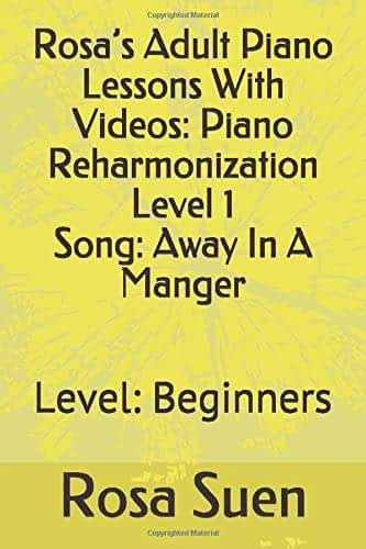 Rosa's Adult Piano Lessons With Videos:  Piano Reharmonization Level 1 Song:  Away In A Manger: Level:  Beginners