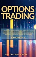 Options Trading: 5 books in 1: A beginner's guide to investing and make a passive income in options using the best swing and day trading strategies. A crash course to help you to maximize your profits and achieve success