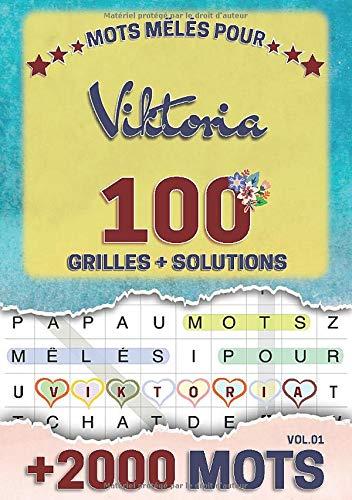 Mots mêlés pour Viktoria: 100 grilles avec solutions, +2000 mots cachés, prénom personnalisé Viktoria | Cadeau d'anniversaire pour femme, maman, sœur, fille, enfant | Petit Format A5 (14.8 x 21 cm)