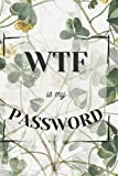 WTF is my Password: An Internet Address, Username and Password Logbook for Forgetful People
