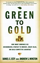 Green to Gold: How Smart Companies Use Environmental Strategy to Innovate, Create Value, and Build Competitive Advantage by Daniel C. Esty (2006-10-09)