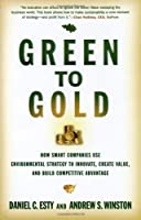 Green to Gold: How Smart Companies Use Environmental Strategy to Innovate, Create Value, and Build Competitive Advantage by Daniel C. Esty Andrew S. Winston(2006-10-09)