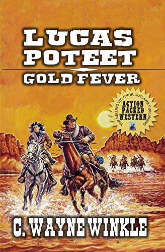 A Classic Western: Lucas Poteet - Gold Fever: Book 1 In A New Western Series (The Lucas Poteet Western Adventure Series)