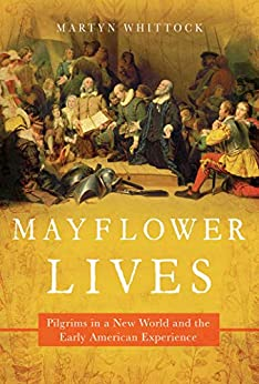 Mayflower Lives: Pilgrims in a New World and the Early American Experience by [Martyn J.  Whittock]