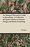 An Amateur Decorator's Guide to Stencilling - A Collection of Classic Articles on Interior Design and Home Furnishing