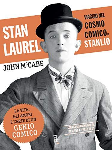 Stan Laurel. Viaggio nel cosmo comico di Stanlio