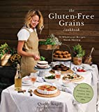 The Gluten-Free Grains Cookbook: 75 Wholesome Recipes Worth Sharing Featuring Buckwheat, Millet, Sorghum