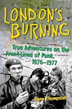 London`s Burning: True Adventures on the Front Lines of Punk, 1976 1977