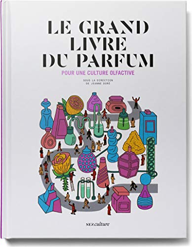 Le grand livre du parfum - Pour une culture Olfactive - Nouvelle édition augmentée