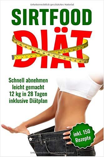 Sirtfood Diät: Schnell abnehmen leicht gemacht, 12 Kg in 28 Tagen inklusive Diätplan. Inkl. Rezepte