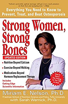 Strong Women Strong Bones  Everything You Need to Know to Prevent Treat and Beat Osteoporosis Updated Edition