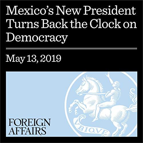 Mexico's New President Turns Back the Clock on Democracy                   著者:                                                                                                                                 Denise Dresser                               ナレーター:                                                                                                                                 Kevin Stillwell                      再生時間: 9 分     レビューはまだありません。     総合評価 0.0