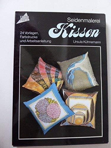 Seidenmalerei Kissen. 24 Vorlagen, Farbdrucke und Arbeitsanleitung.