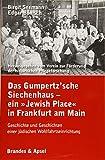 Das Gumpertz'sche Siechenhaus - ein »Jewish Place« in Frankfurt am Main: Geschiche und Geschichten einer jüdischen Wohlfahrtseinrichtung