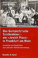 Das Gumpertz'sche Siechenhaus - ein »Jewish Place« in Frankfurt am Main: Geschiche und Geschichten einer juedischen Wohlfahrtseinrichtung