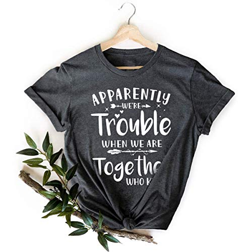 Apparently We're Trouble When We Are Together Who Knew, Bestie Gifts, Best Friend Forever Shirts, Funny Friend Shirts, Birthday Gifts, Couples Tee, Best Matching T-Shirt, Sarcastic Love Shirt