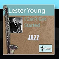 I Can't Get Started by Lester Young