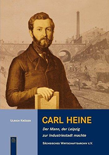 Carl Heine: Der Mann, der Leipzig zur Industriestadt machte (Tempus Biografie)