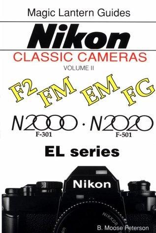 Nikon Classic Cameras: F2, FM, EM, FG, N2000, N2020 (F-301, F-501) and EL Series Volume II...