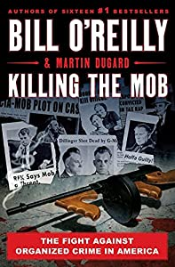 Killing the Mob: The Fight Against Organized Crime in America (Bill O\'Reilly\'s Killing Series)