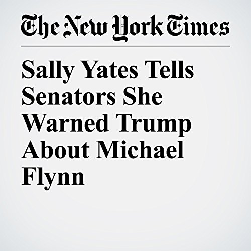 Sally Yates Tells Senators She Warned Trump About Michael Flynn cover art