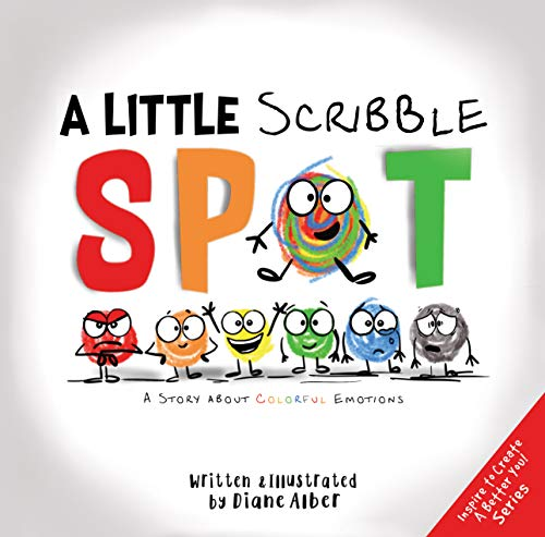A Little Scribble SPOT: A Story About Colorful Emotions (Inspire to Create A Better You!)